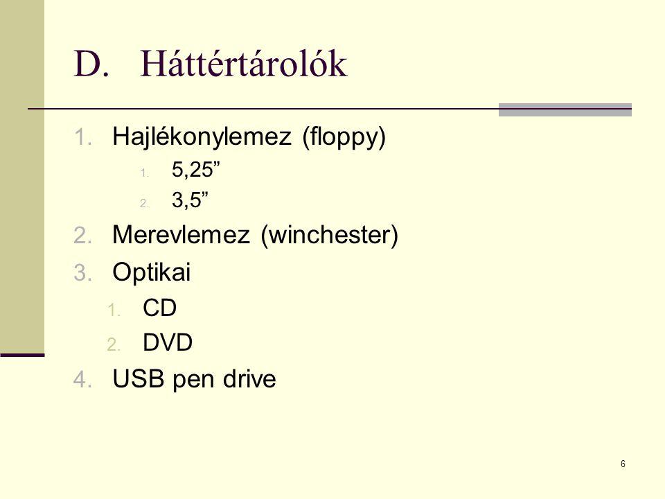 D. Háttértárolók Hajlékonylemez (floppy) Merevlemez (winchester)
