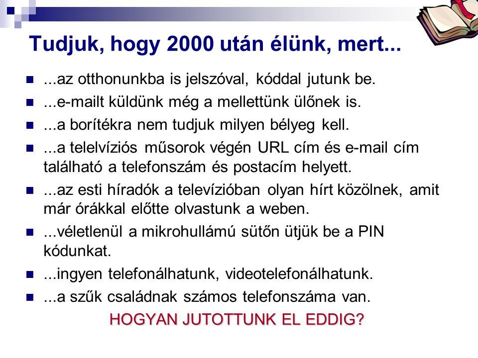 Tudjuk, hogy 2000 után élünk, mert...