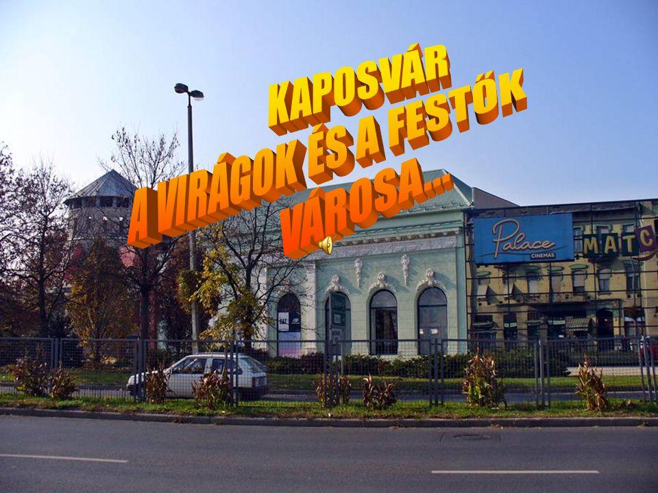 KAPOSVÁR A VIRÁGOK ÉS A FESTŐK VÁROSA...
