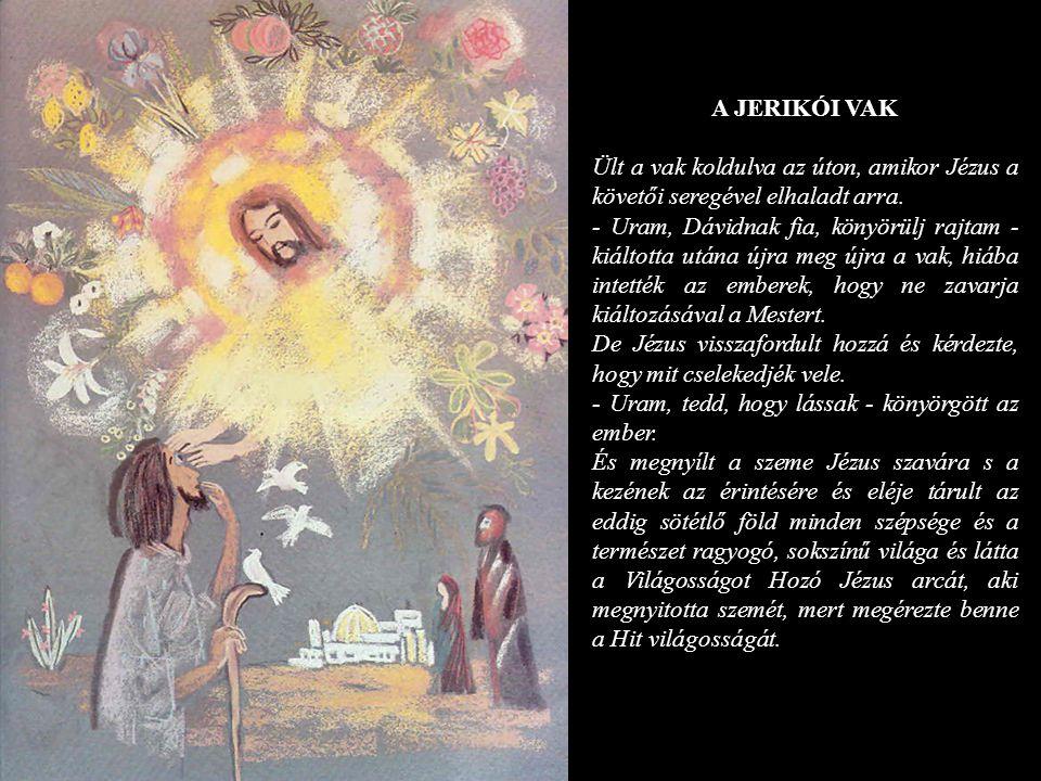 A JERIKÓI VAK Ült a vak koldulva az úton, amikor Jézus a követői seregével elhaladt arra.