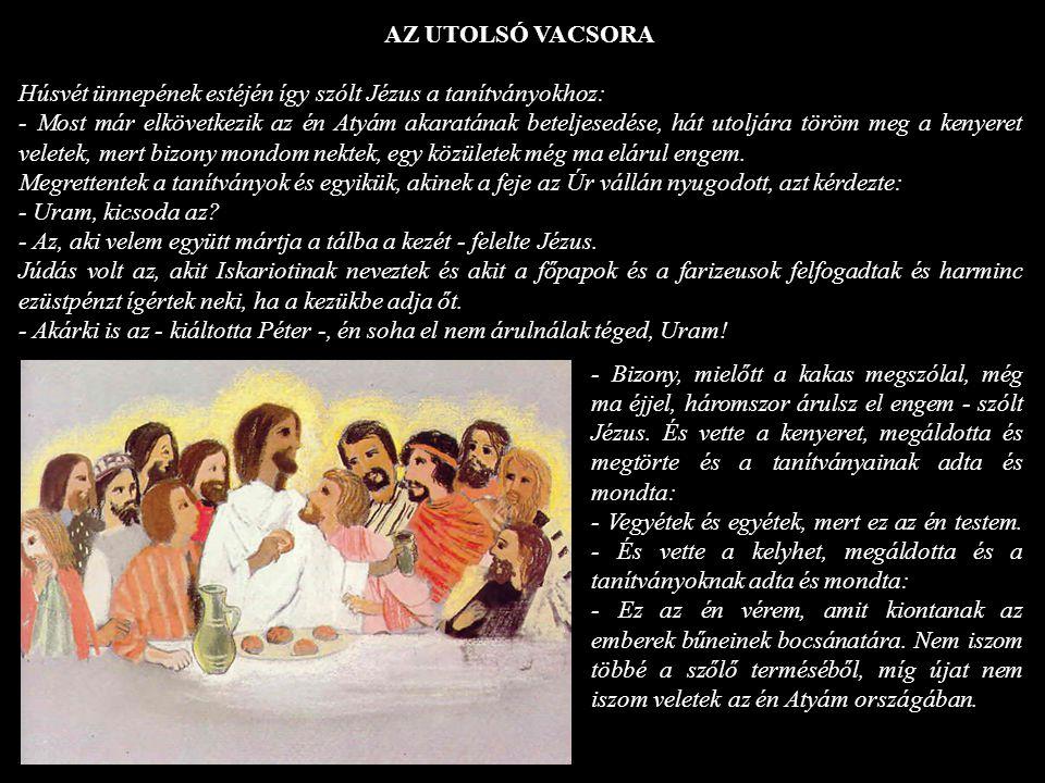 AZ UTOLSÓ VACSORA Húsvét ünnepének estéjén így szólt Jézus a tanítványokhoz: