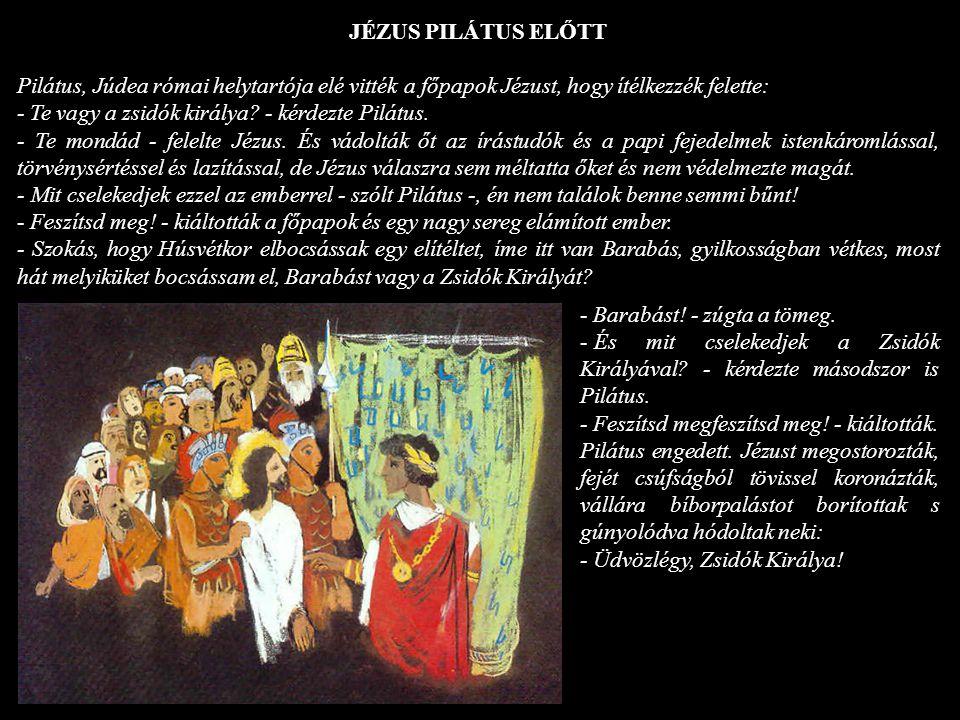 JÉZUS PILÁTUS ELŐTT Pilátus, Júdea római helytartója elé vitték a főpapok Jézust, hogy ítélkezzék felette:
