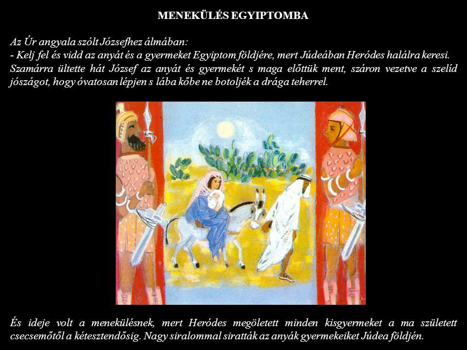 MENEKÜLÉS EGYIPTOMBA Az Úr angyala szólt Józsefhez álmában: