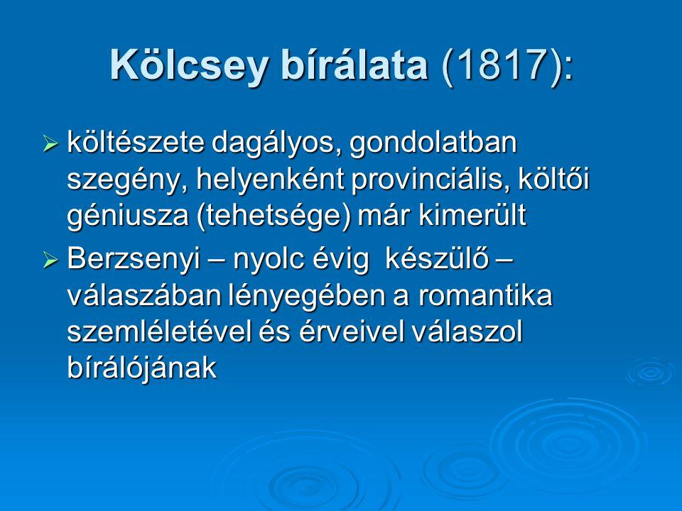 Kölcsey bírálata (1817): költészete dagályos, gondolatban szegény, helyenként provinciális, költői géniusza (tehetsége) már kimerült.