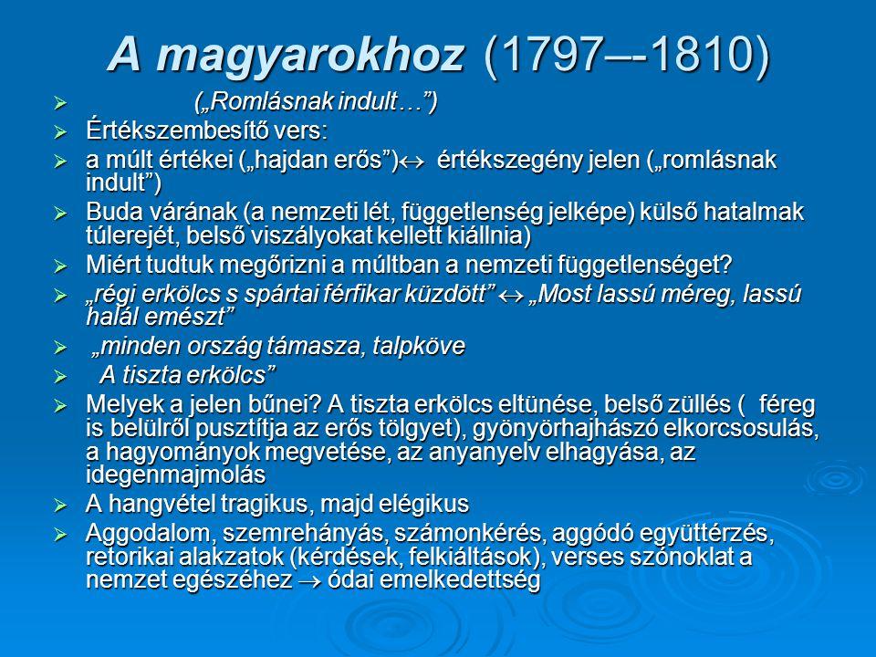 """A magyarokhoz (1797–-1810) (""""Romlásnak indult… ) Értékszembesítő vers:"""