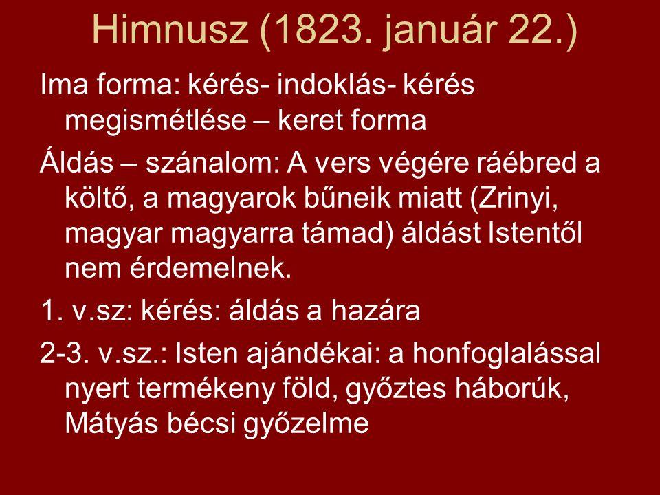 Himnusz (1823. január 22.) Ima forma: kérés- indoklás- kérés megismétlése – keret forma.
