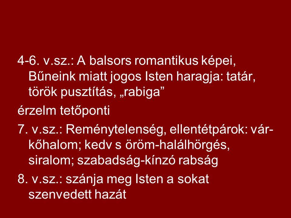 """4-6. v.sz.: A balsors romantikus képei, Bűneink miatt jogos Isten haragja: tatár, török pusztítás, """"rabiga"""