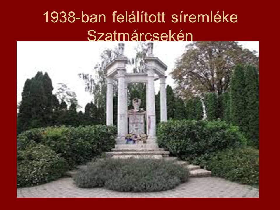 1938-ban felálított síremléke Szatmárcsekén