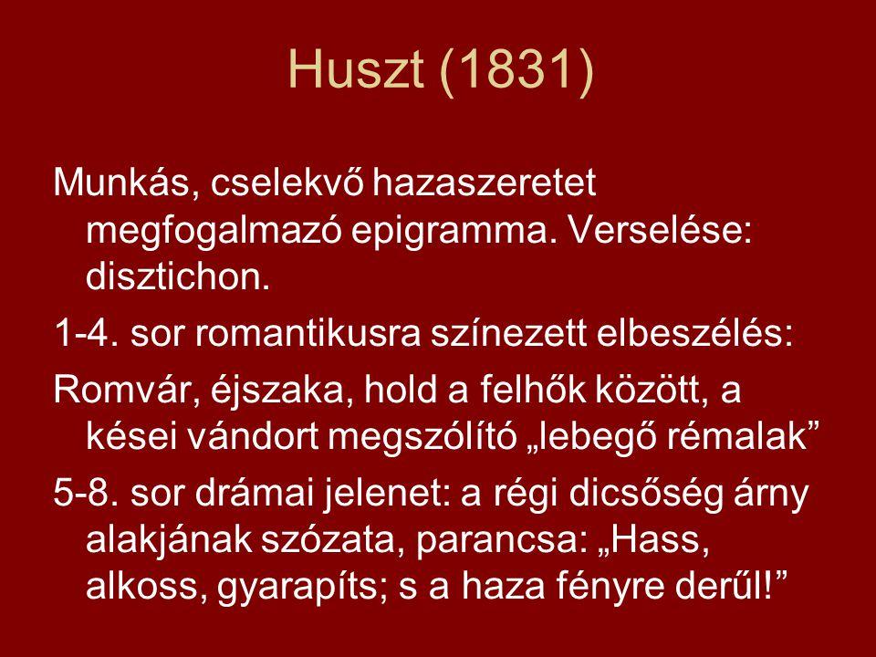 Huszt (1831) Munkás, cselekvő hazaszeretet megfogalmazó epigramma. Verselése: disztichon. 1-4. sor romantikusra színezett elbeszélés: