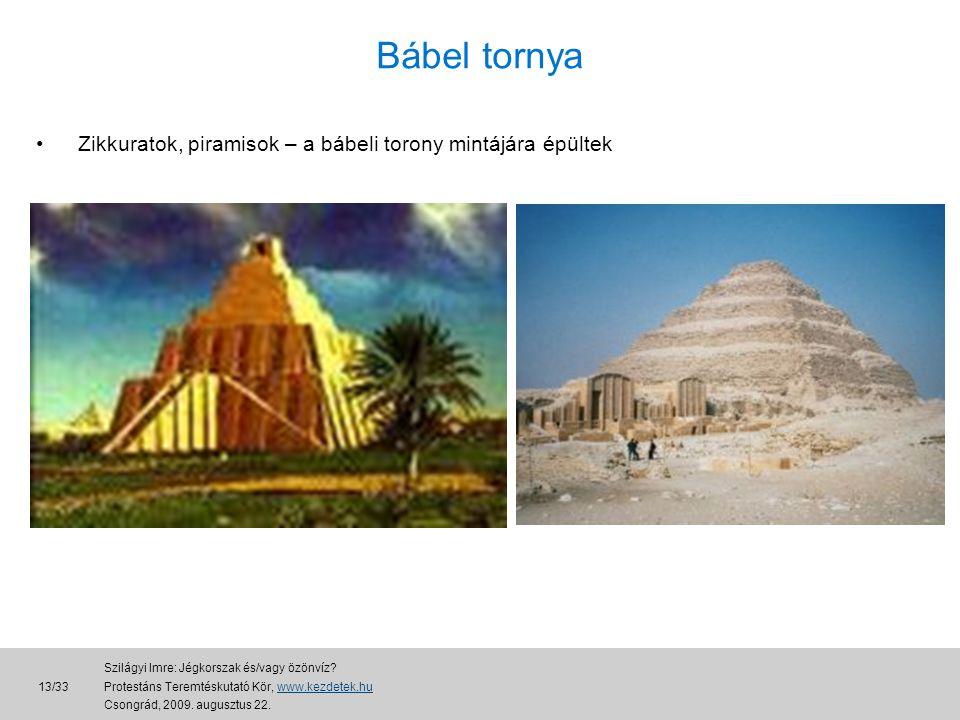 Bábel tornya Zikkuratok, piramisok – a bábeli torony mintájára épültek