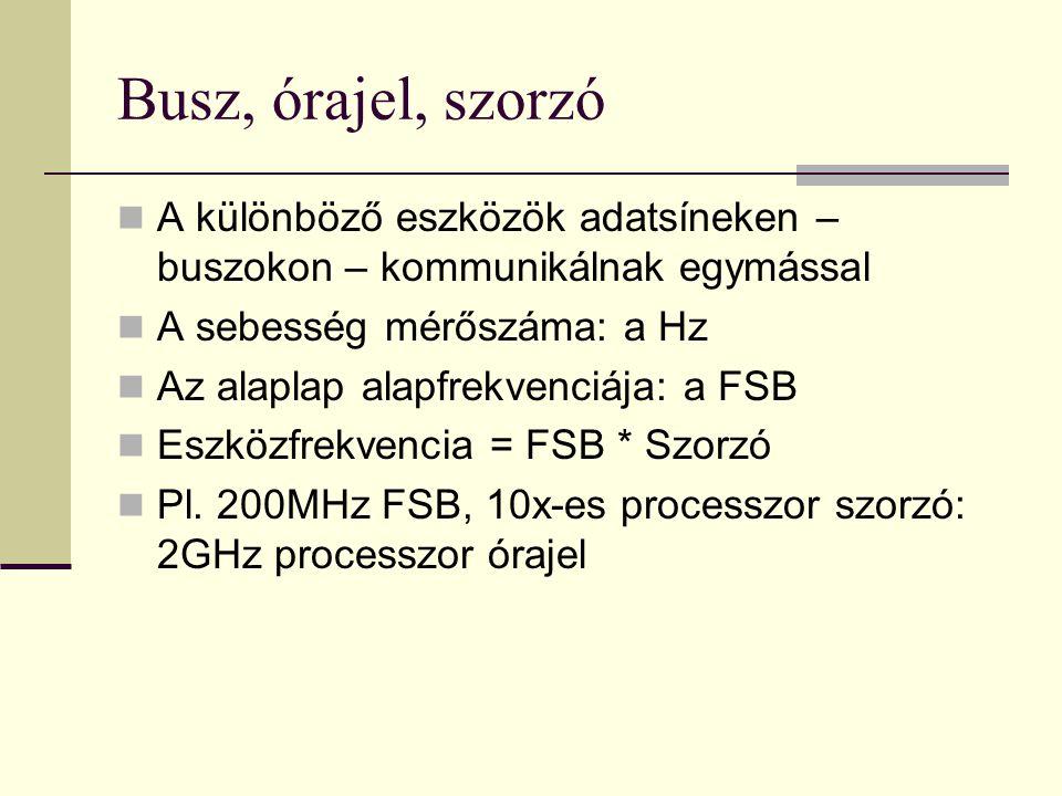 Busz, órajel, szorzó A különböző eszközök adatsíneken – buszokon – kommunikálnak egymással. A sebesség mérőszáma: a Hz.