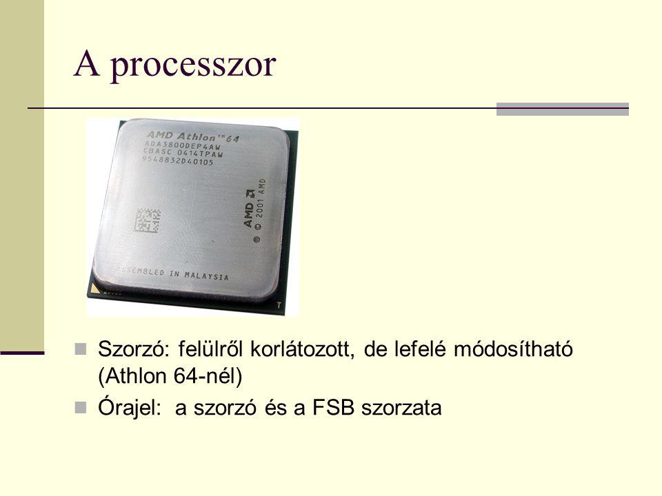 A processzor Szorzó: felülről korlátozott, de lefelé módosítható (Athlon 64-nél) Órajel: a szorzó és a FSB szorzata.
