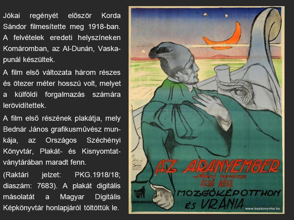 Jókai regényét először Korda Sándor filmesítette meg 1918-ban