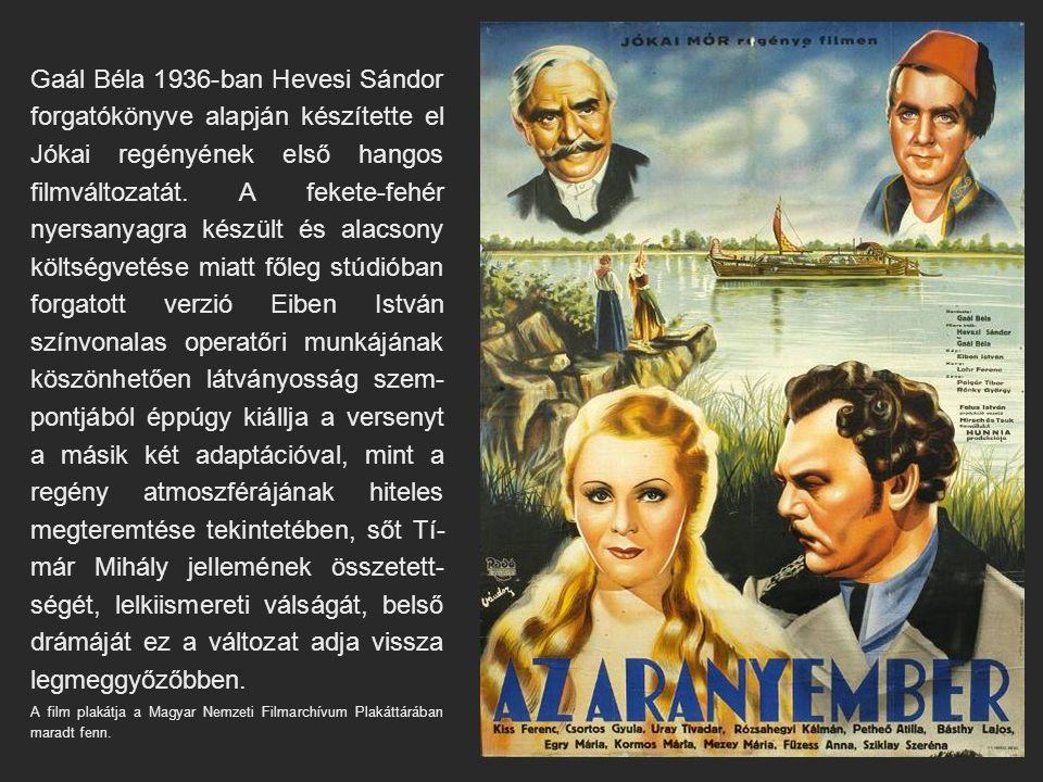 Gaál Béla 1936-ban Hevesi Sándor forgatókönyve alapján készítette el Jókai regényének első hangos filmváltozatát. A fekete-fehér nyersanyagra készült és alacsony költségvetése miatt főleg stúdióban forgatott verzió Eiben István színvonalas operatőri munkájának köszönhetően látványosság szem-pontjából éppúgy kiállja a versenyt a másik két adaptációval, mint a regény atmoszférájának hiteles megteremtése tekintetében, sőt Tí-már Mihály jellemének összetett-ségét, lelkiismereti válságát, belső drámáját ez a változat adja vissza legmeggyőzőbben.