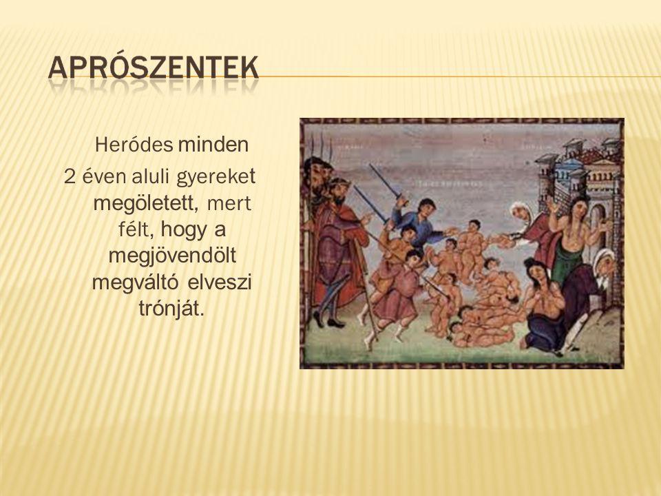 Heródes minden 2 éven aluli gyereket megöletett, mert félt, hogy a megjövendölt megváltó elveszi trónját.