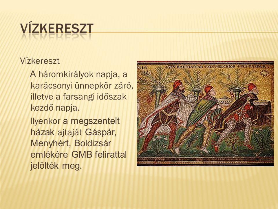 Vízkereszt A háromkirályok napja, a karácsonyi ünnepkör záró, illetve a farsangi időszak kezdő napja.