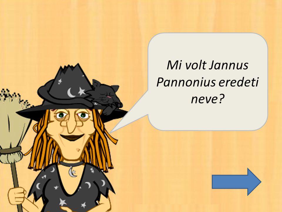 Mi volt Jannus Pannonius eredeti neve