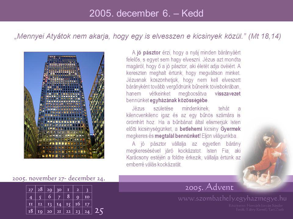 """2005. december 6. – Kedd """"Mennyei Atyátok nem akarja, hogy egy is elvesszen e kicsinyek közül. (Mt 18,14)"""