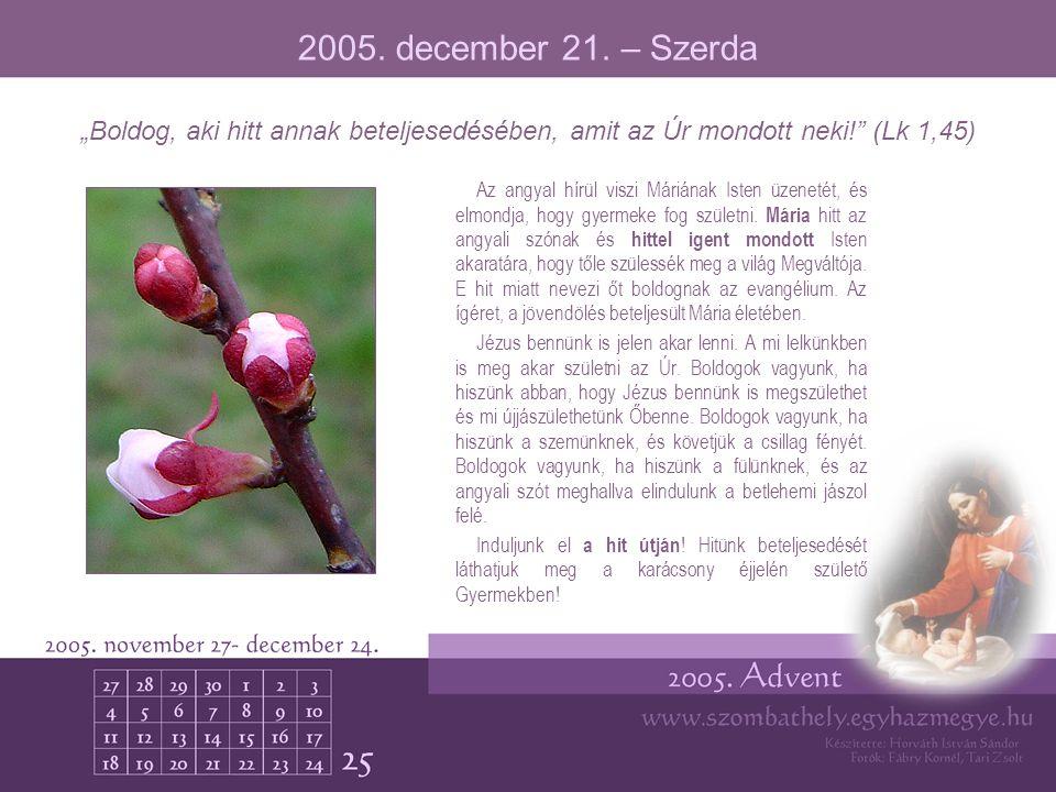"""2005. december 21. – Szerda """"Boldog, aki hitt annak beteljesedésében, amit az Úr mondott neki! (Lk 1,45)"""