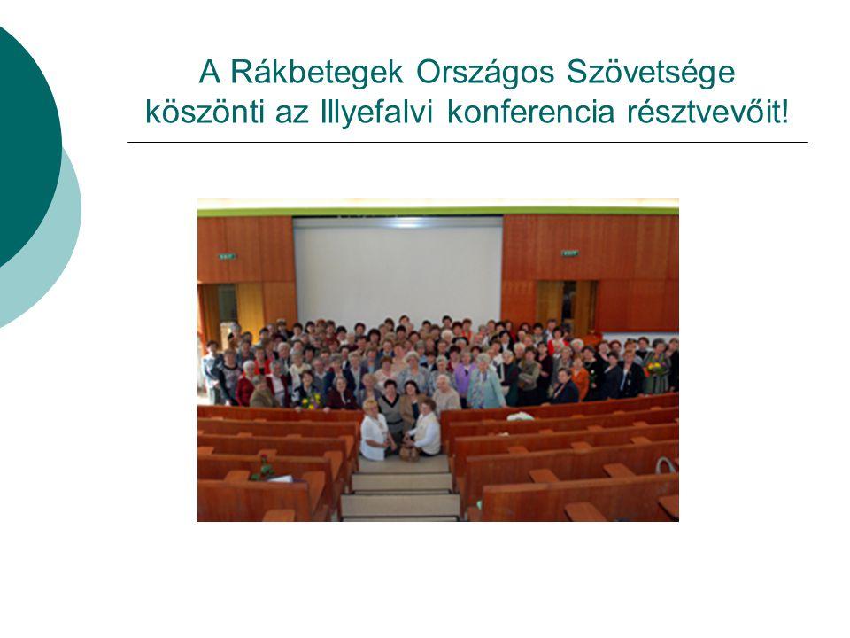 A Rákbetegek Országos Szövetsége köszönti az Illyefalvi konferencia résztvevőit!