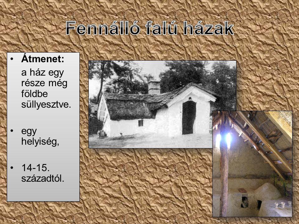 Fennálló falú házak Átmenet: a ház egy része még földbe süllyesztve.