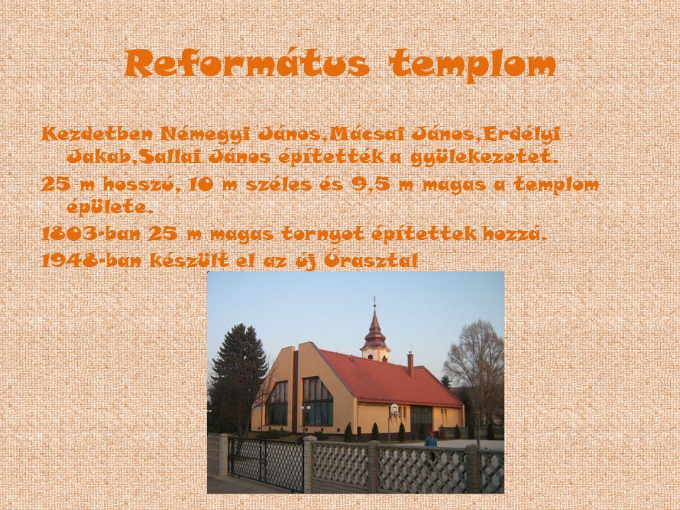Református templom Kezdetben Némegyi János,Mácsai János,Erdélyi Jakab,Sallai János építették a gyülekezetet.