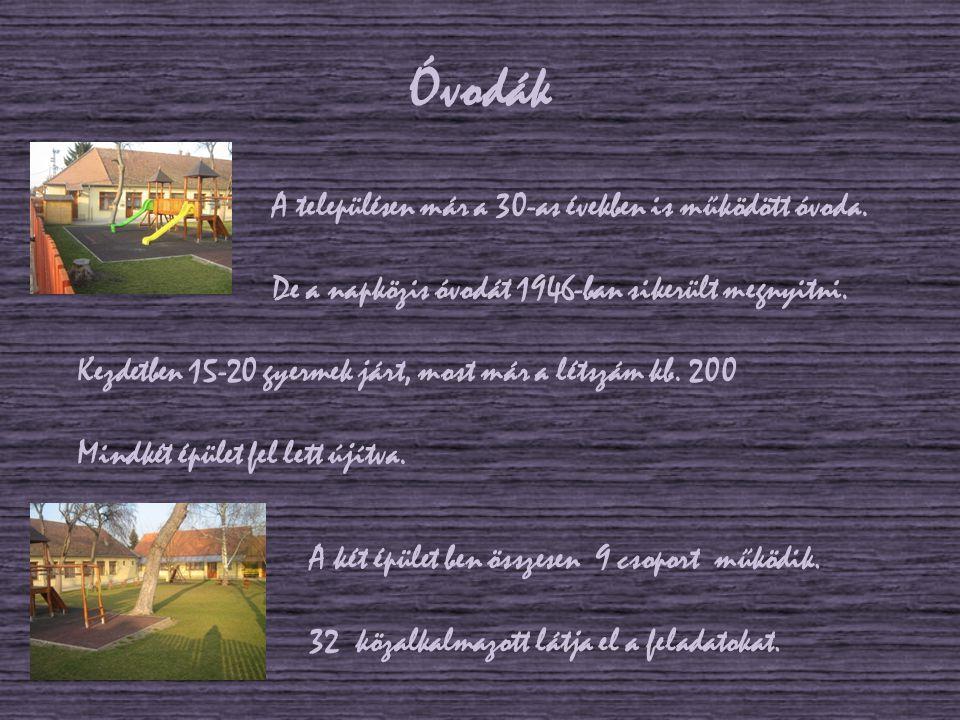 Óvodák A településen már a 30-as években is működött óvoda. De a napközis óvodát 1946-ban sikerült megnyitni.