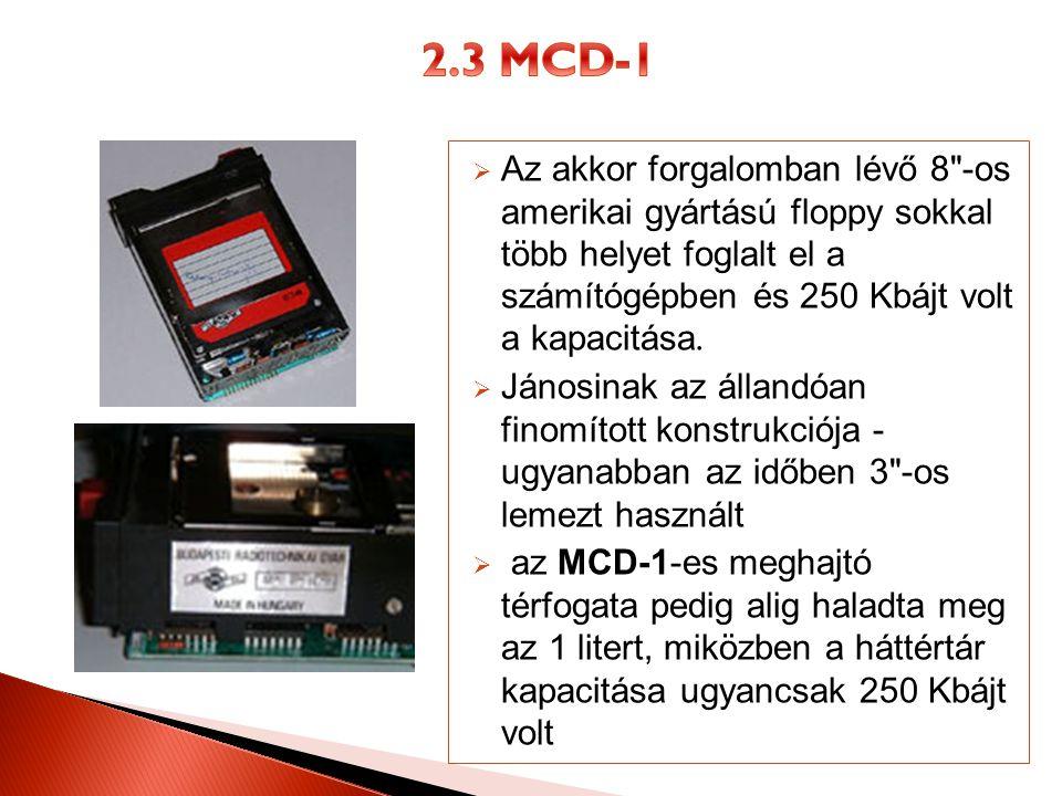 2.3 MCD-1 Az akkor forgalomban lévő 8 -os amerikai gyártású floppy sokkal több helyet foglalt el a számítógépben és 250 Kbájt volt a kapacitása.