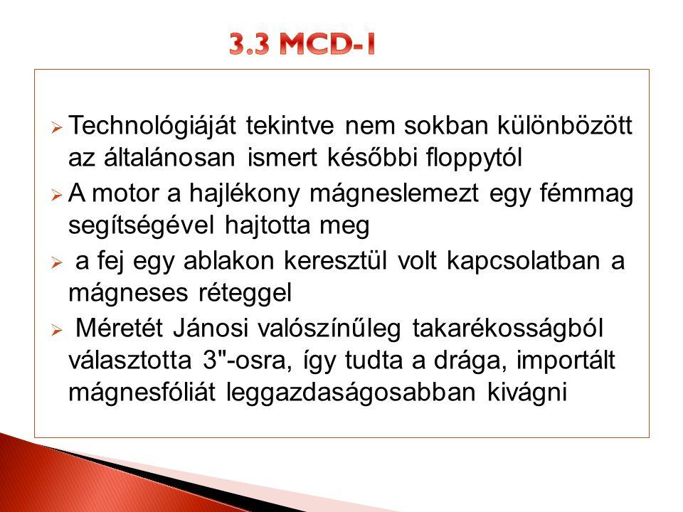 3.3 MCD-1 Technológiáját tekintve nem sokban különbözött az általánosan ismert későbbi floppytól.