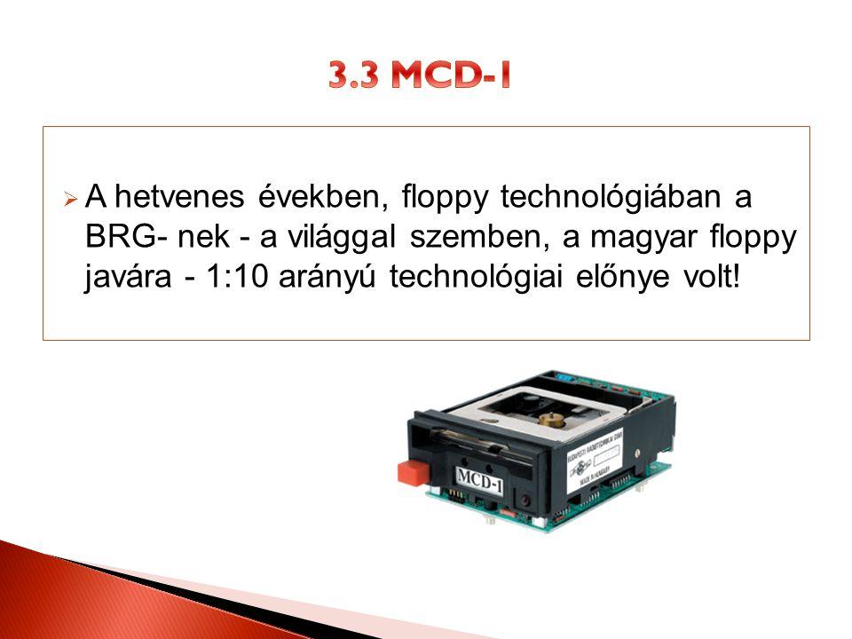 3.3 MCD-1 A hetvenes években, floppy technológiában a BRG- nek - a világgal szemben, a magyar floppy javára - 1:10 arányú technológiai előnye volt!