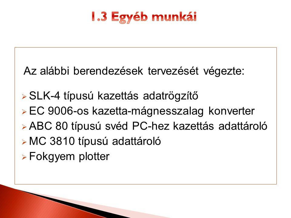 1.3 Egyéb munkái Az alábbi berendezések tervezését végezte: