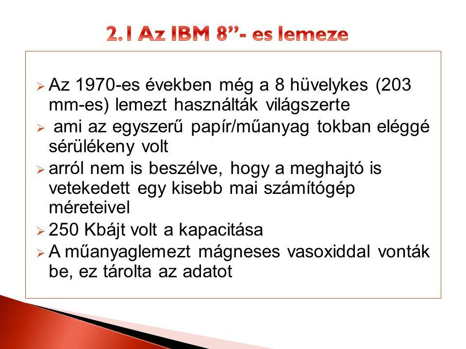 2.1 Az IBM 8 - es lemeze Az 1970-es években még a 8 hüvelykes (203 mm-es) lemezt használták világszerte.