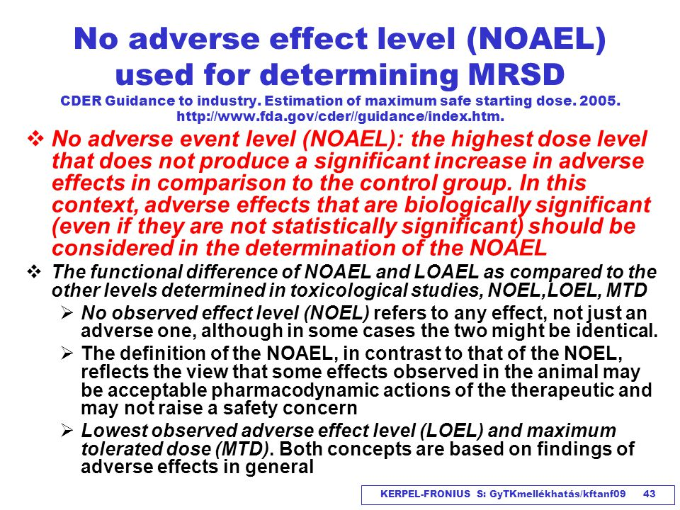 No adverse effect level (NOAEL) used for determining MRSD CDER Guidance to industry. Estimation of maximum safe starting dose. 2005. http://www.fda.gov/cder//guidance/index.htm.