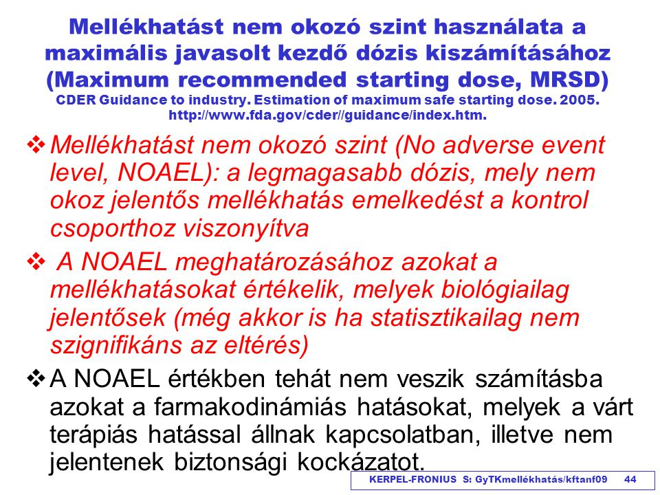Mellékhatást nem okozó szint használata a maximális javasolt kezdő dózis kiszámításához (Maximum recommended starting dose, MRSD) CDER Guidance to industry. Estimation of maximum safe starting dose. 2005. http://www.fda.gov/cder//guidance/index.htm.