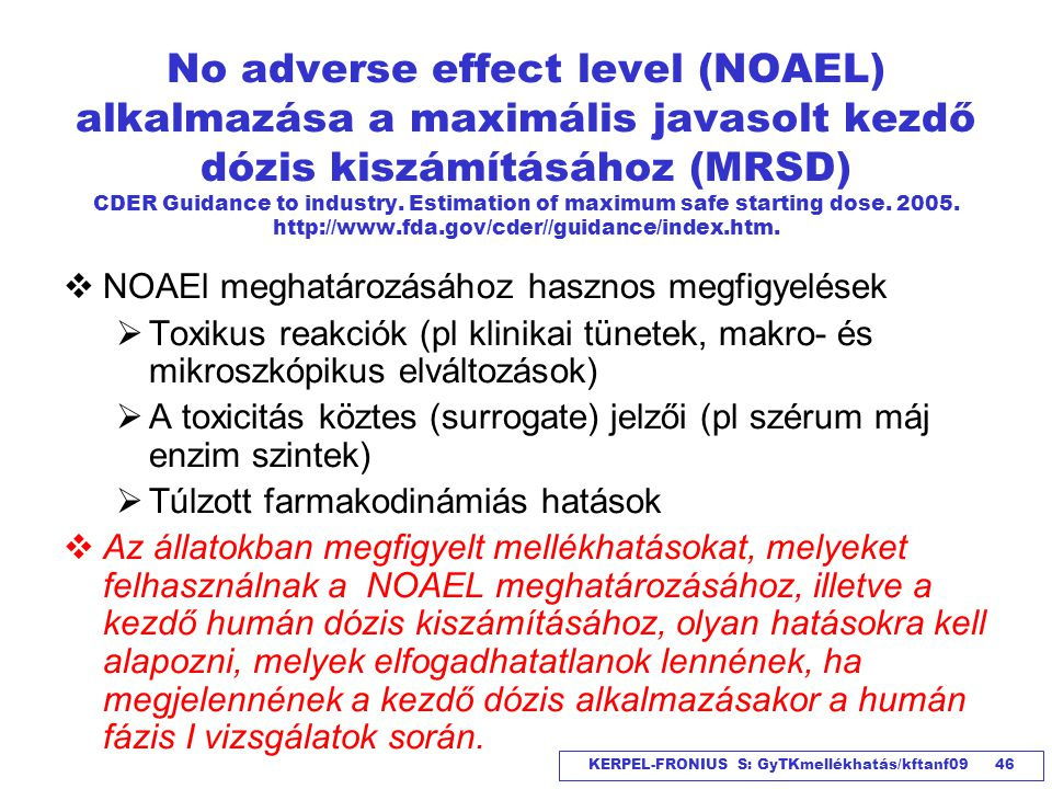 No adverse effect level (NOAEL) alkalmazása a maximális javasolt kezdő dózis kiszámításához (MRSD) CDER Guidance to industry. Estimation of maximum safe starting dose. 2005. http://www.fda.gov/cder//guidance/index.htm.