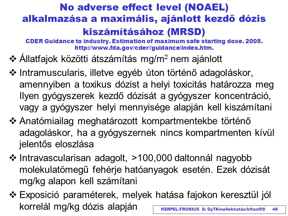 No adverse effect level (NOAEL) alkalmazása a maximális, ajánlott kezdő dózis kiszámításához (MRSD) CDER Guidance to industry. Estimation of maximum safe starting dose. 2005. http://www.fda.gov/cder//guidance/index.htm.