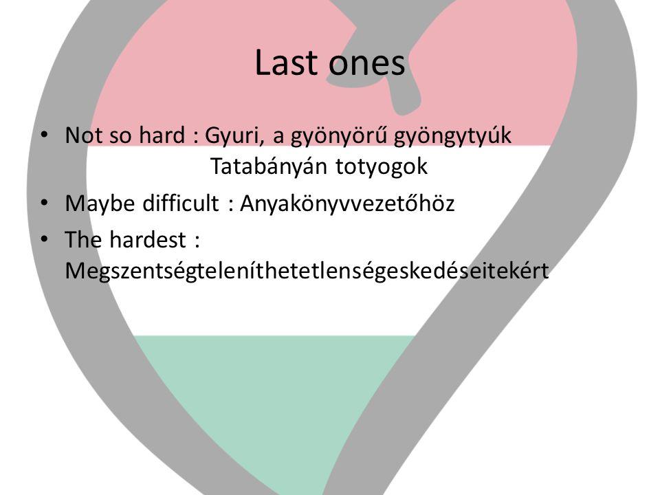 Last ones Not so hard : Gyuri, a gyönyörű gyöngytyúk Tatabányán totyogok. Maybe difficult : Anyakönyvvezetőhöz.