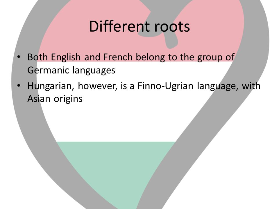 Different roots Both English and French belong to the group of Germanic languages.