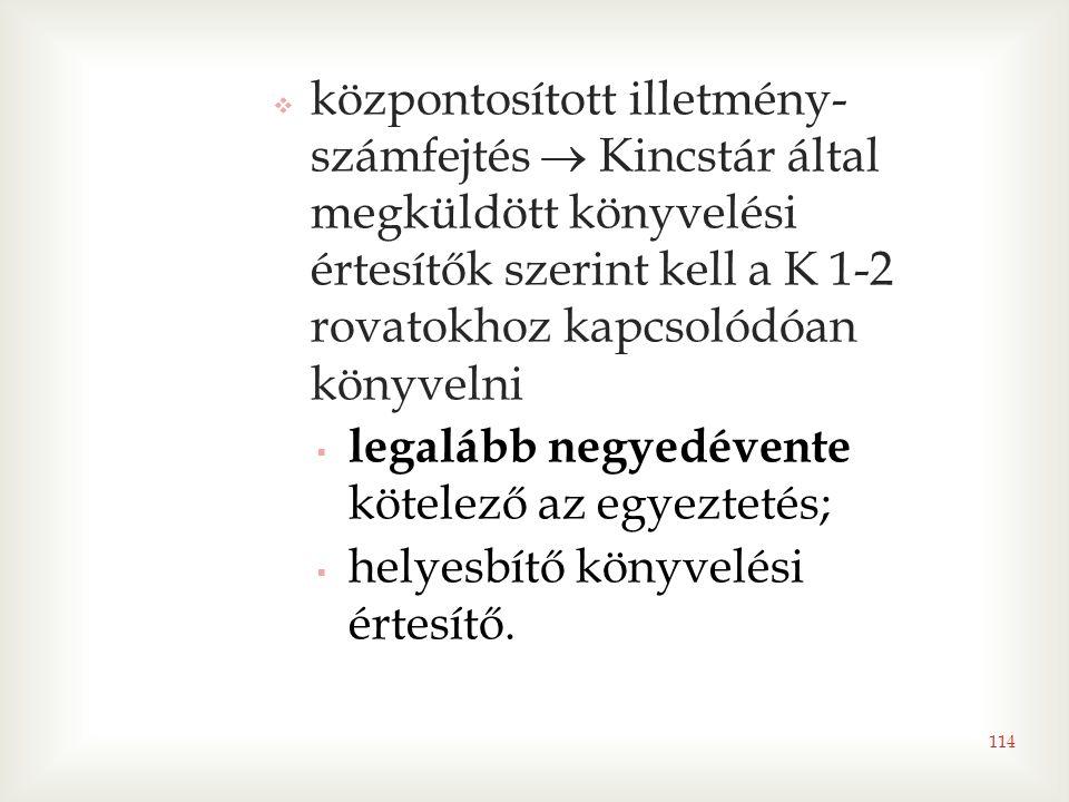 központosított illetmény-számfejtés  Kincstár által megküldött könyvelési értesítők szerint kell a K 1-2 rovatokhoz kapcsolódóan könyvelni
