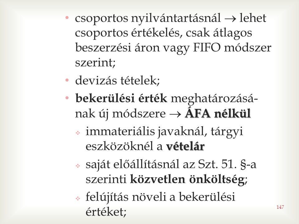 csoportos nyilvántartásnál  lehet csoportos értékelés, csak átlagos beszerzési áron vagy FIFO módszer szerint;
