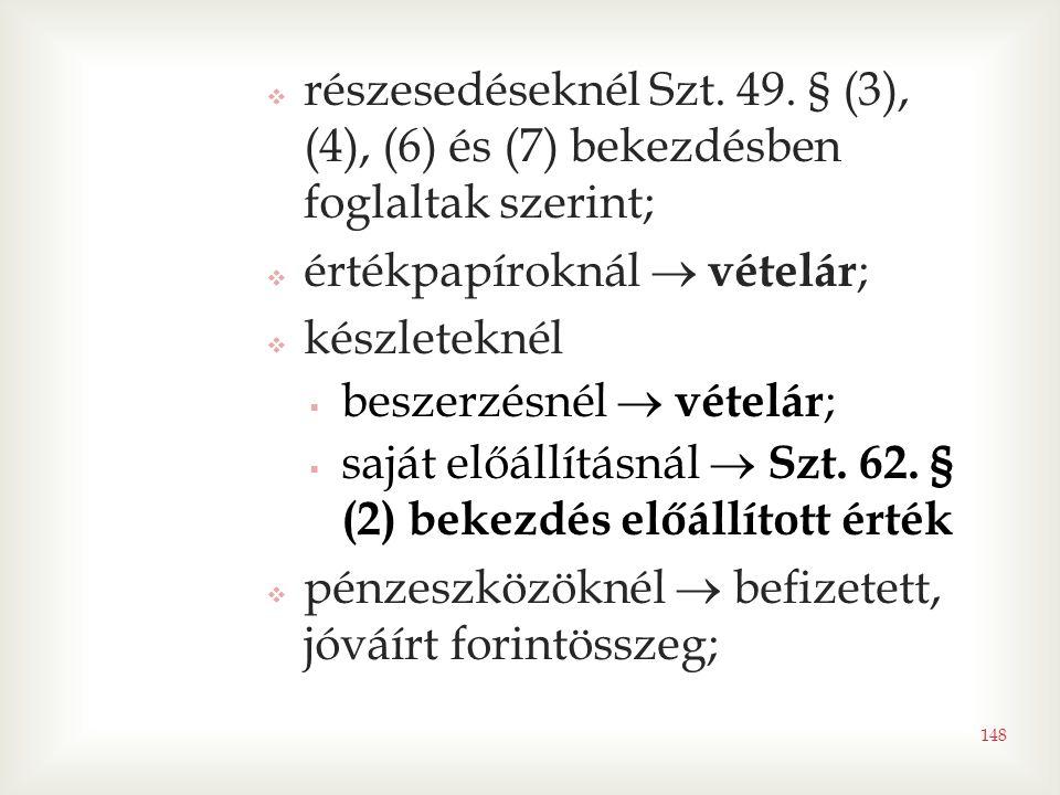 részesedéseknél Szt. 49. § (3), (4), (6) és (7) bekezdésben foglaltak szerint;