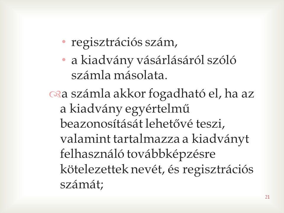 regisztrációs szám, a kiadvány vásárlásáról szóló számla másolata.