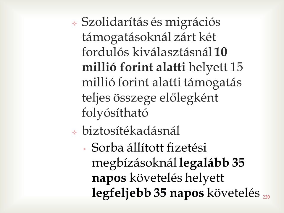 Szolidarítás és migrációs támogatásoknál zárt két fordulós kiválasztásnál 10 millió forint alatti helyett 15 millió forint alatti támogatás teljes összege előlegként folyósítható