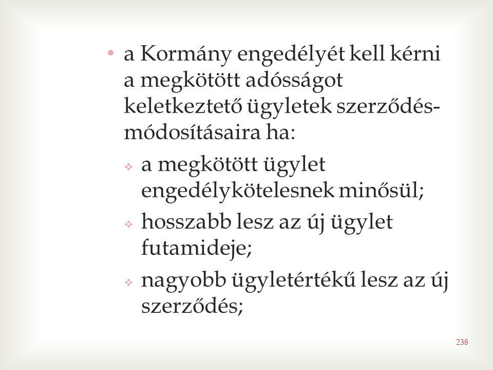 a Kormány engedélyét kell kérni a megkötött adósságot keletkeztető ügyletek szerződés-módosításaira ha: