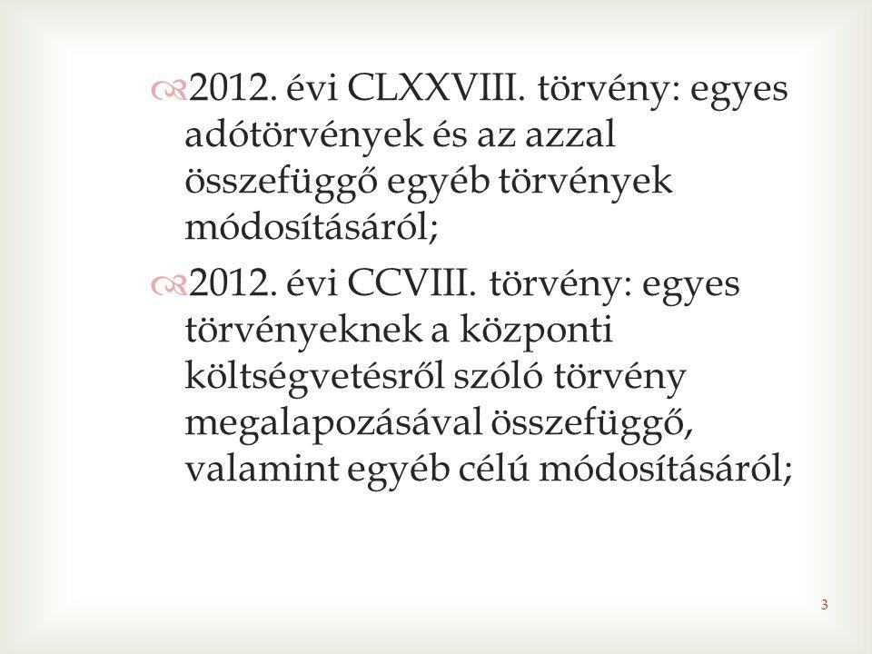 2012. évi CLXXVIII. törvény: egyes adótörvények és az azzal összefüggő egyéb törvények módosításáról;