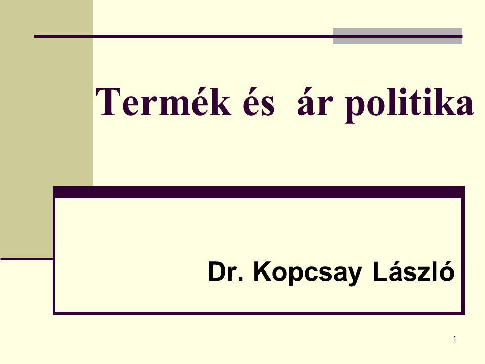 Termék és ár politika Dr. Kopcsay László