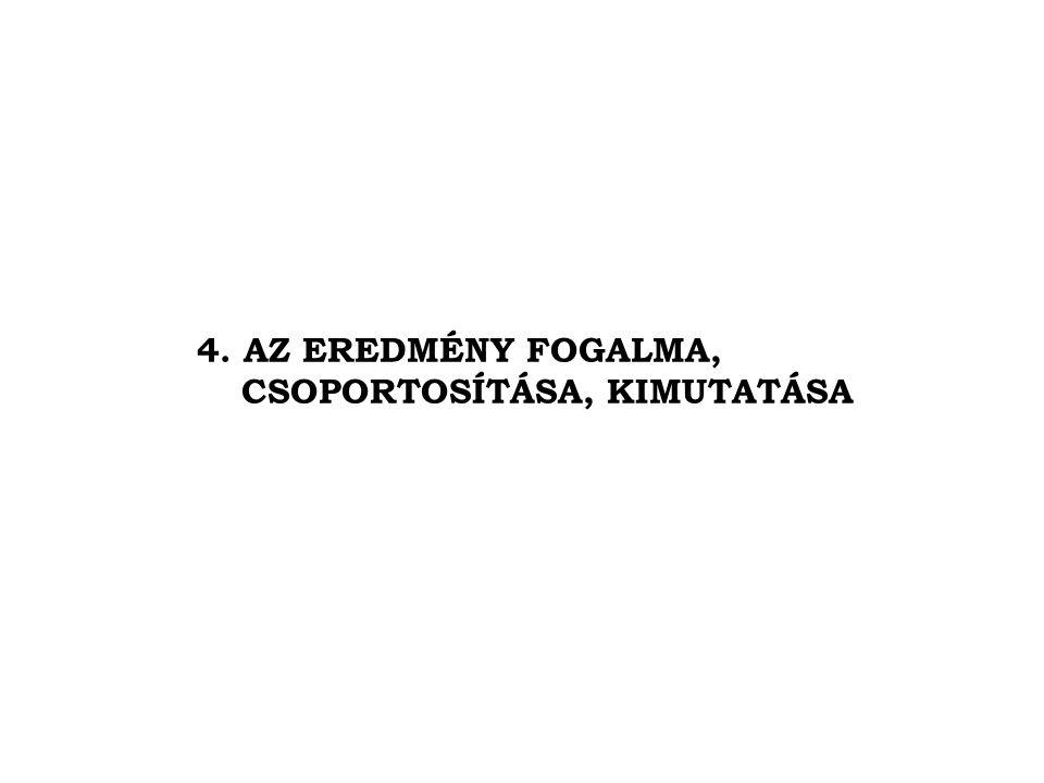 4. AZ EREDMÉNY FOGALMA, CSOPORTOSÍTÁSA, KIMUTATÁSA