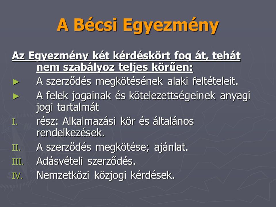 A Bécsi Egyezmény Az Egyezmény két kérdéskört fog át, tehát nem szabályoz teljes körűen: A szerződés megkötésének alaki feltételeit.
