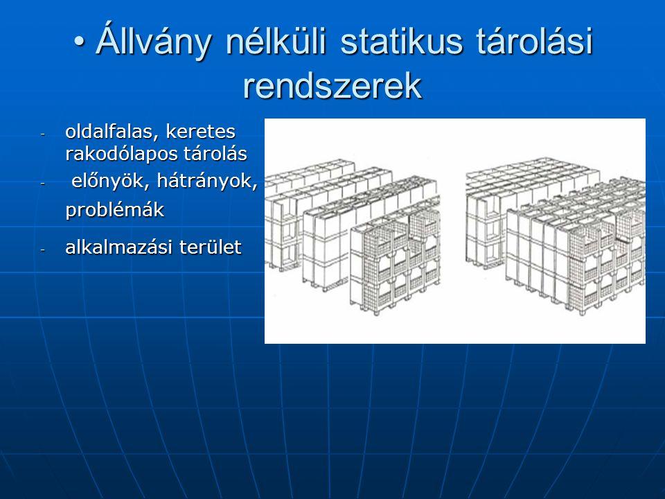 • Állvány nélküli statikus tárolási rendszerek