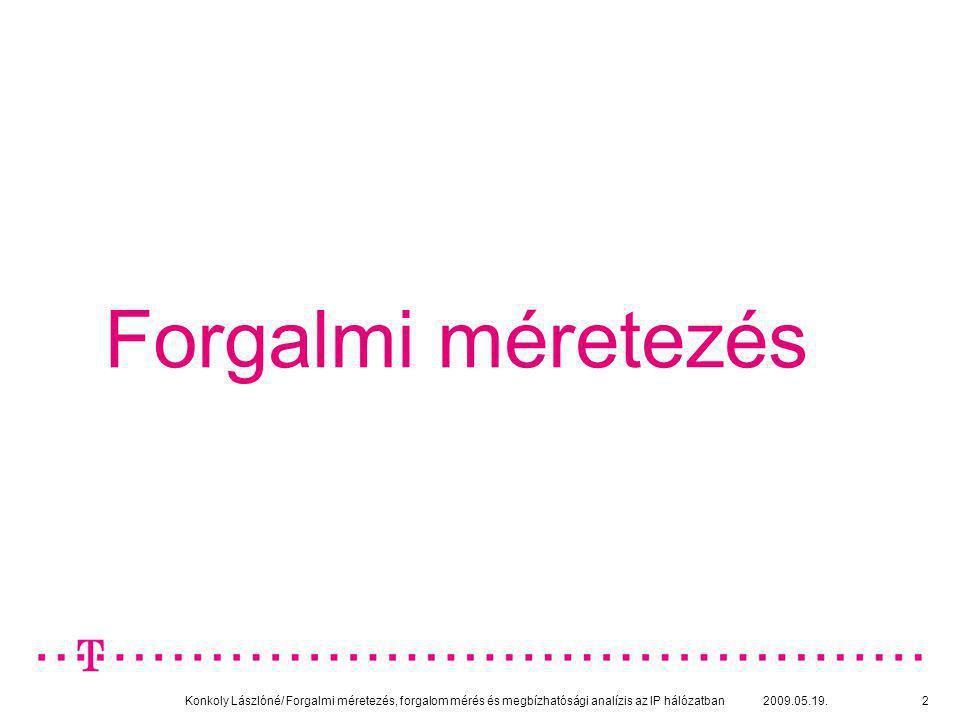 Forgalmi méretezés Konkoly Lászlóné/ Forgalmi méretezés, forgalom mérés és megbízhatósági analízis az IP hálózatban.